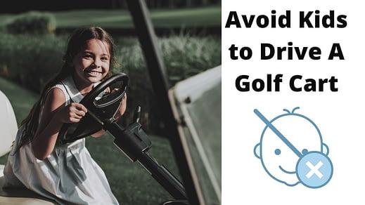 Avoid kids to drive a golf cart