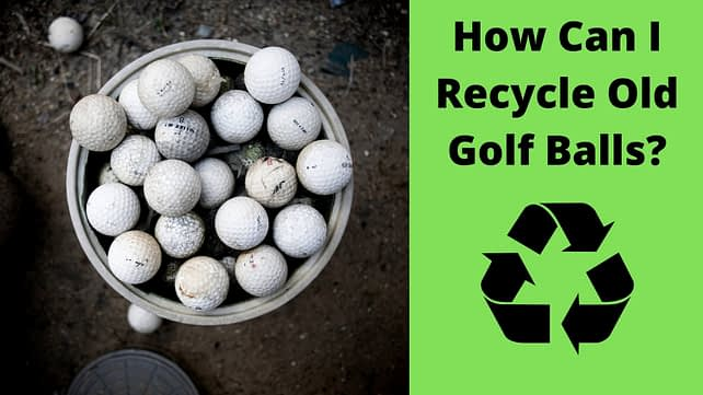 how can i recycle oldgolf balls